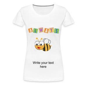 Always Bee - Women's Premium T-Shirt