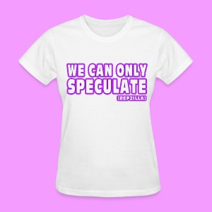 We Can Only Speculate - Women's T-Shirt