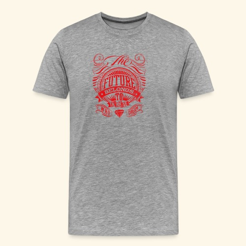 future belongs to those - Men's Premium T-Shirt