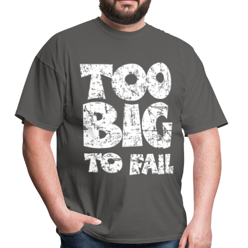 TOO BIG TO FAIL T-Shirt - Men's T-Shirt