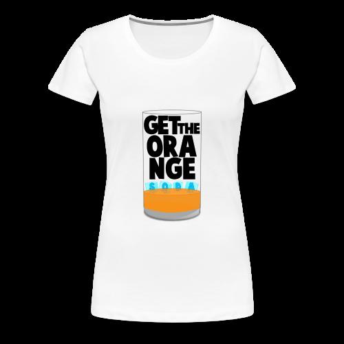 Get the Orange Soda - Women's Premium T-Shirt