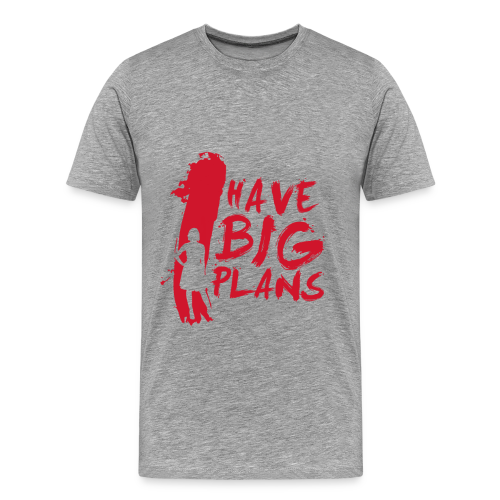 I Have BIG Plans - Men's Premium T-Shirt
