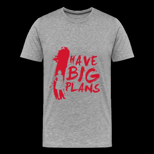 I Have BIG Plans - Men's Premium T-Shirt
