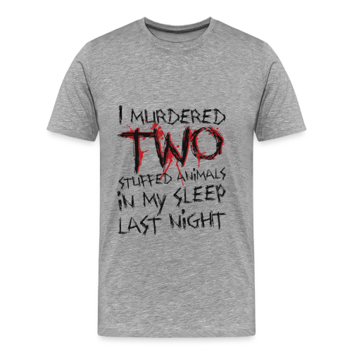 I Murdered Two Stuffed Animals - Men's Premium T-Shirt