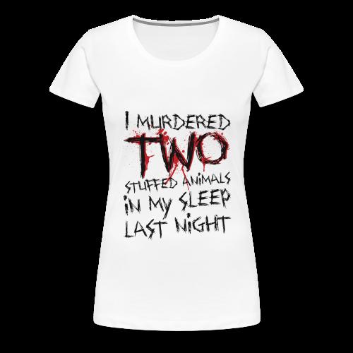 I Murdered Two Stuffed Animals - Women's Premium T-Shirt