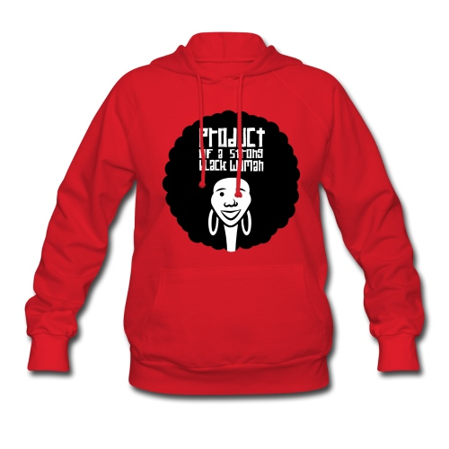 Product of a Strong Black Woman - Women's Hoodie