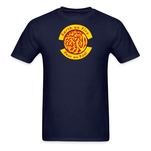 Earth on Fire  Pour on Fuel - Men's T-Shirt