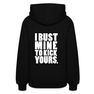 I bust mine to kick yours | Womens Hoodie (Back Print) - Women's Hoodie