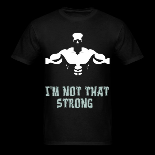 You're Just Weak Tee - Men's T-Shirt