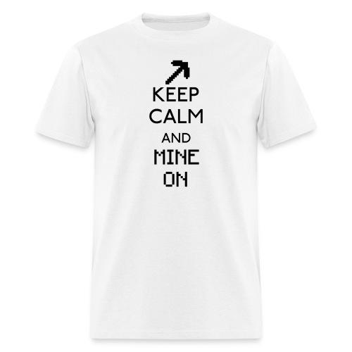 Keep Calm and Mine On Shirt - Men's T-Shirt