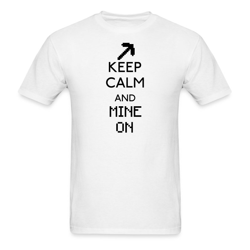 Keep Calm and Mine On Shirt - Men's T-Shirt