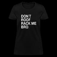 Women's T-Shirts ~ Women's T-Shirt ~ DON'T ROOF RACK ME, BRO! Women's Tee by DEVO's Gerald Casale
