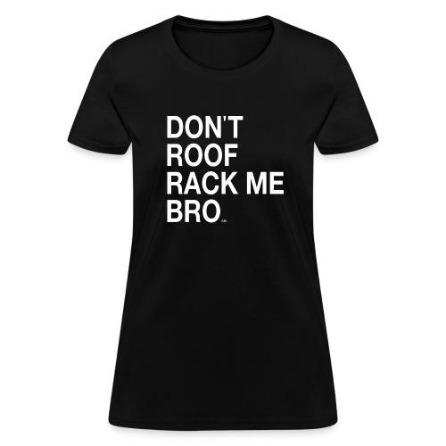 DON'T ROOF RACK ME, BRO! Women's Tee by DEVO's Gerald Casale - Women's T-Shirt