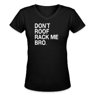 Women's T-Shirts ~ Women's V-Neck T-Shirt ~ DON'T ROOF RACK ME, BRO! Womens' V-Neck Tee by DEVO's Gerald Casale