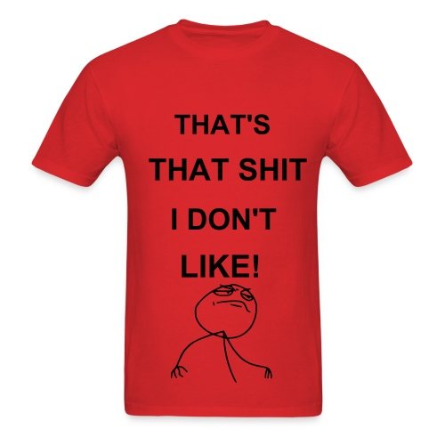 I dont like shirt - Men's T-Shirt
