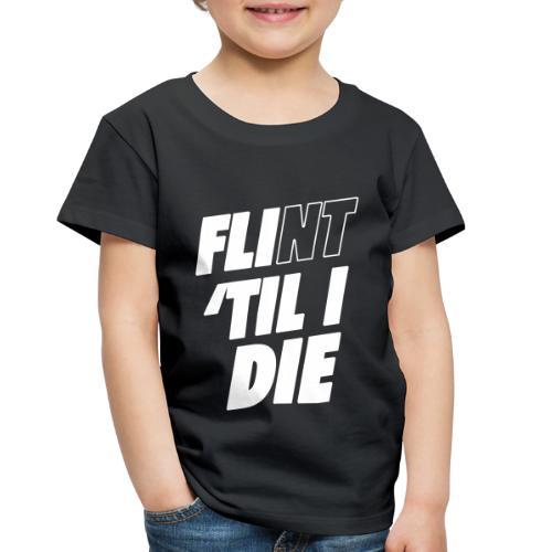 FLI til I Die - Toddler Premium T-Shirt