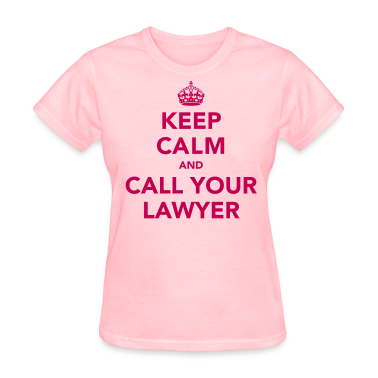 Keep Calm And Call Your Lawyer Women's T-Shirts