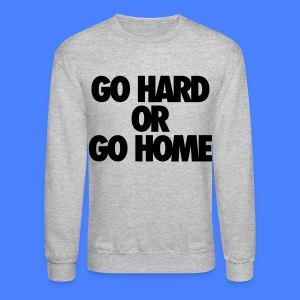 Go Hard or Go Home Long Sleeve Shirts - stayflyclothing.com - Crewneck Sweatshirt