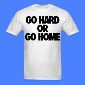 Go Hard or Go Home T-Shirts - stayflyclothing.com - Men's T-Shirt