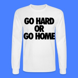 Go Hard or Go Home Long Sleeve Shirts - stayflyclothing.com - Men's Long Sleeve T-Shirt