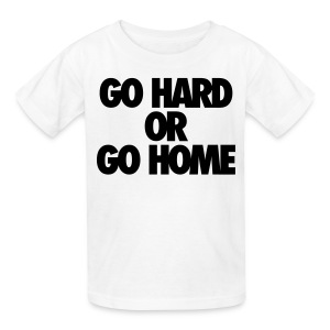 Go Hard or Go Home Kids' Shirts - stayflyclothing.com - Kids' T-Shirt
