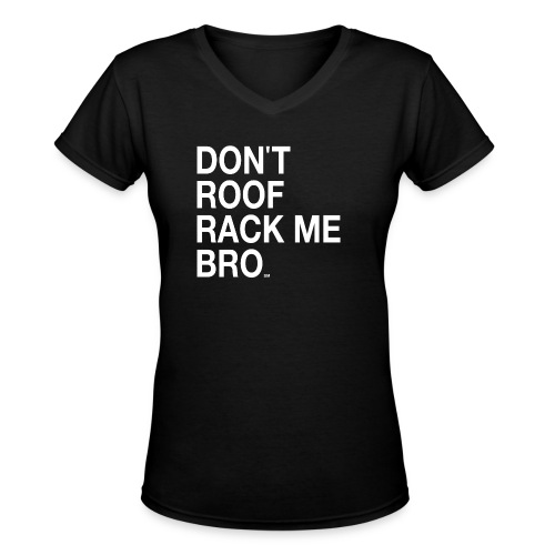DON'T ROOF RACK ME BRO Women's V-Neck T-shirt - Women's V-Neck T-Shirt