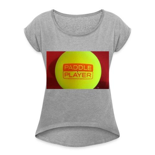paddleplayer womens - Women's Roll Cuff T-Shirt