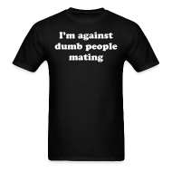 T-Shirts ~ Men's T-Shirt ~ Against Dumb People Mating