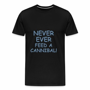 Never Feed A Cannibal - Men's Premium T-Shirt