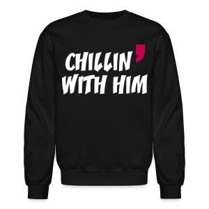 chill in with him - Crewneck Sweatshirt