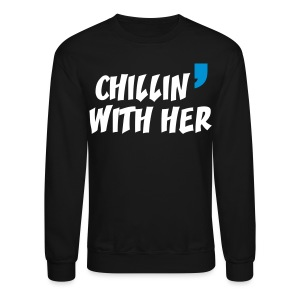 chill in with her - Crewneck Sweatshirt