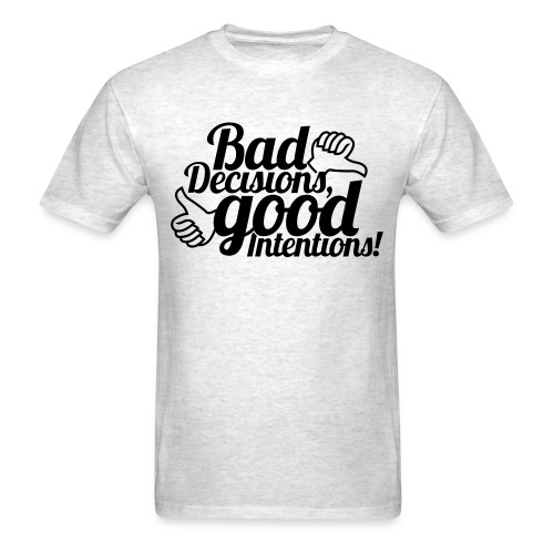 Bad Decisions - Men's T-Shirt