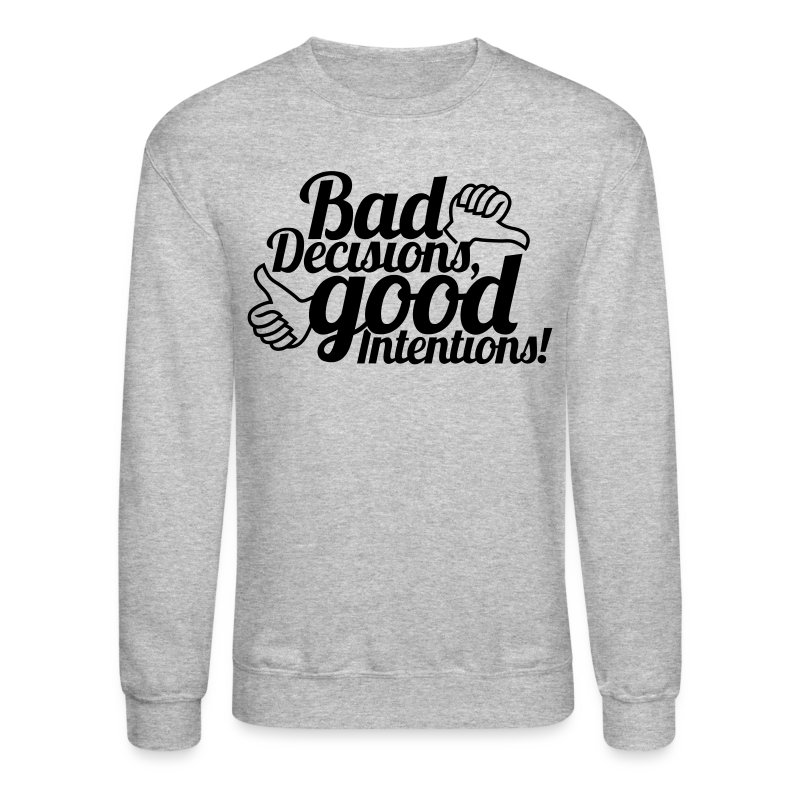 Bad Decisions - Crewneck Sweatshirt