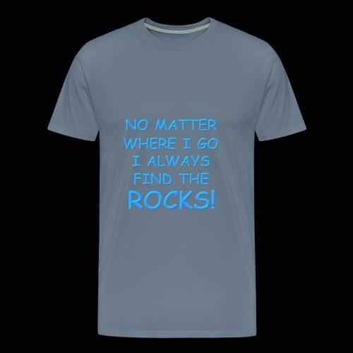 I Always Find the Rocks! - Men's Premium T-Shirt