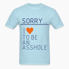 Sorry i love to be a asshole, asshole, idiot,funny T-Shirts