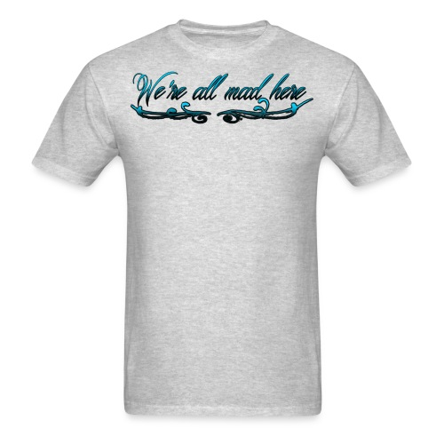 We're all mad here t-shirt - Men's T-Shirt