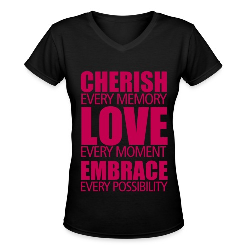 cherish every memory, love every moment, embrace every possibility - Women's V-Neck T-Shirt