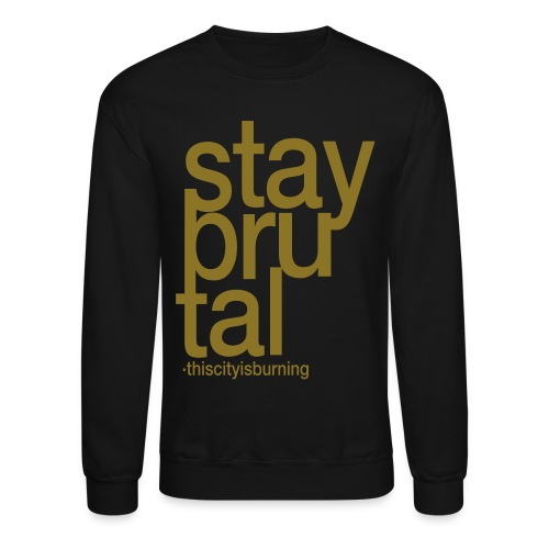 stay brutal, this city is burning - Crewneck Sweatshirt