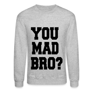 You Mad Bro? - Crewneck Sweatshirt
