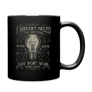 I haven't failed. I've just found 10000 ways that won't work. Thomas A. Edison - Full Color Mug