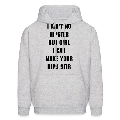 Men's Hoodie - I ain't no  hipster but I can make your hips stir.