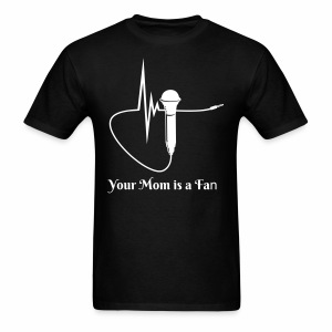 Your Mom is my Fan T-Shirt  - Men's T-Shirt