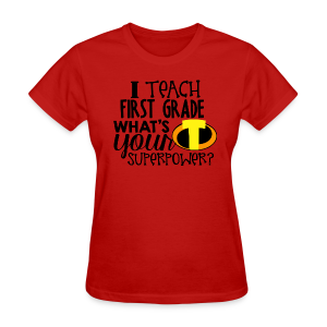 I Teach First Grade What's Your Superpower - Women's T-Shirt