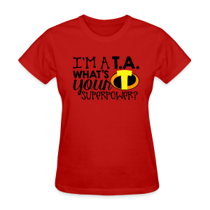 I'm a TA What's Your Superpower - Women's T-Shirt