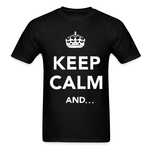 Keep Calm and... - Men's T-Shirt