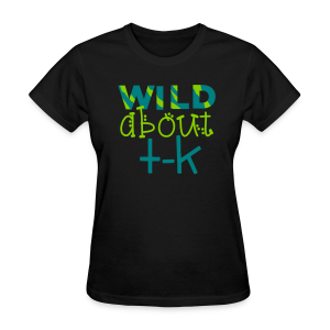 Wild About TK (Transitional Kindergarten) - Women's T-Shirt