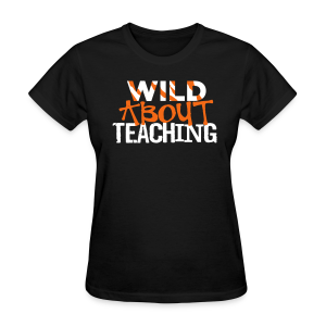 Wild About Teaching | Orange - Women's T-Shirt
