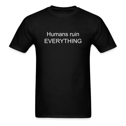 Humans ruin everything - Men's T-Shirt