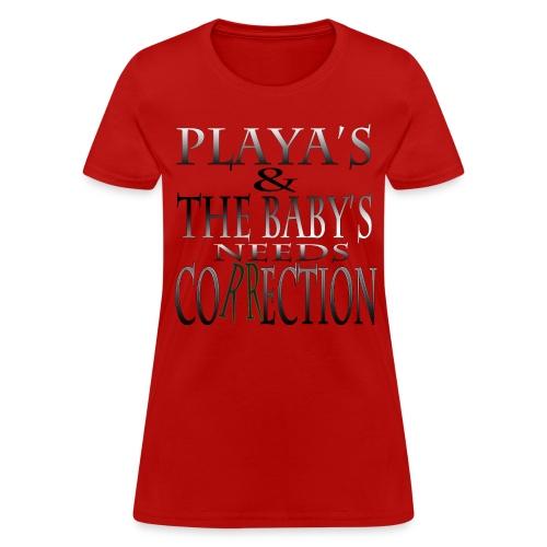 Playa's & The Baby's Needs Correction - Women's T-Shirt