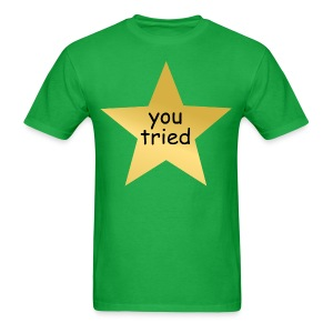 You Tried (Men's) - Men's T-Shirt
